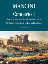 Mancini, Francesco : Concerto No. 1 from the 24 Concertos in the Naples manuscript (1725) for Treble Recorder (Flute), 2 Violins and Continuo