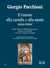Pacchioni, Giorgio : Il Canone alla cartella e alla mente without Tenor. Systematic study of canonic imitation from sources by L. Zacconi, O. Tigrini and G. B. Martini
