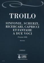 Troilo, Antonio : Sinfonie, Scherzi, Ricercari, Capricci et Fantasie a due voci (Venezia 1608)