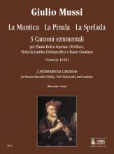 Mussi, Giulio : La Mantica, La Pinala, La Spelada. 3 Instrumental Canzonas (Venezia 1620) for Descant Recorder (Violin), Viol (Violoncello) and Continuo