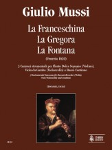 Mussi, Giulio : La Franceschina, La Gregora, La Fontana. 3 Instrumental Canzonas (Venezia 1620) for Descant Recorder (Violin), Viol (Violoncello) and Continuo