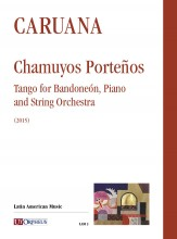 Caruana, Luis : Chamuyos Porteños. Tango for Bandoneón, Piano and String Orchestra (2015) [Score]