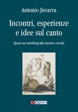 Juvarra, Antonio : Incontri, esperienze e idee sul canto. Quasi un'autobiografia tecnico-vocale