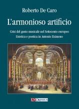 De Caro, Roberto : L'armonioso artificio. Crisi del gusto musicale nel Settecento europeo. Estetica e poetica in Antonio Eximeno