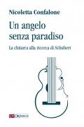 Confalone, Nicoletta : Un angelo senza paradiso. La chitarra alla ricerca di Schubert