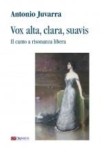 Juvarra, Antonio : Vox alta, clara, suavis. Il canto a risonanza libera