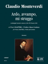 Monteverdi, Claudio : Ardo, avvampo, mi struggo (Madrigali Guerrieri. Libro VIII, No. 7) for 8 Voices (SSAATTBB), 2 Violins and Continuo