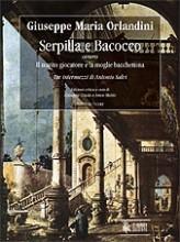 Orlandini, Giuseppe Maria : Serpilla e Bacocco ovvero Il marito giocatore e la moglie bacchettona. 3 Intermezzos by Antonio Salvi [Score]