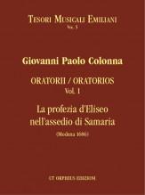 Colonna, Giovanni Paolo : Oratorios - Vol. I: La profezia d'Eliseo nell'assedio di Samaria (Modena 1686)