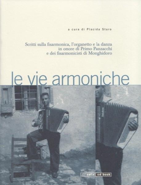 AA.VV. : Le vie armoniche: scritti sulla fisarmonica, l'organetto e la danza in onore di Primo Panzacchi e dei fisarmonicisti di Monghidoro