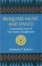 Kurath, G. P. : Iroquois Music and Dance. Ceremonial Arts of Two Seneca Longhouses