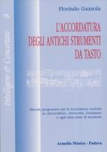 Gazzola, Florindo : L'accordatura degli antichi strumenti da tasto. Metodo progressivo per le accordature storiche su clavicembalo, clavicordo, fortepiano e ogni altra sorte di strumenti