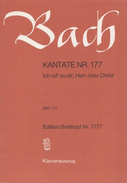 Bach, Johann Sebastian : Cantata BWV 177, Ich ruf' zu dir, Herr Jesu Christ, per Canto e Pianoforte
