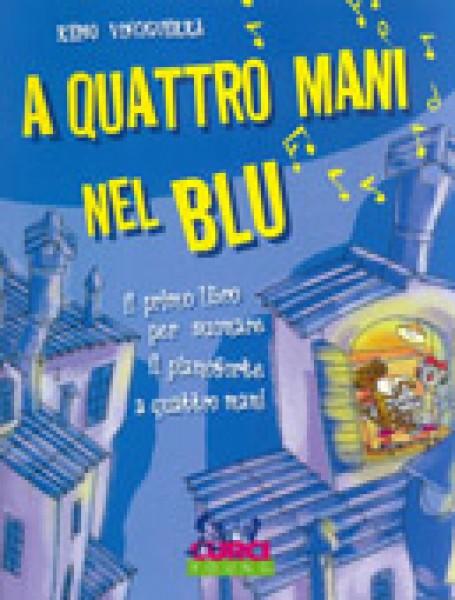 Vinciguerra, R. : A quattro mani nel blu. Il primo libro per lo studio del pianoforte a quattro mani