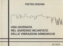 Righini, Pietro : Una giornata nel giardino incantato delle vibrazioni armoniche