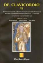 AA.VV. : De Clavicordio VI. Atti del Congresso Internazionale sul Clavicordio, Magnano, 10/13 Settembre 2003