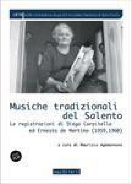AA.VV. : Musiche tradizionali del Salento. Le registrazioni di Diego Carpitella e Ernesto De Martino. A cura di Maurizio Agamennone. Con 2 CD