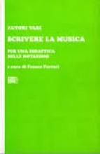 AA.VV. : Scrivere la musica. Per una didattica delle notazioni. A cura di F. Ferrari