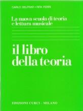 Delfrati, C. - Ferri, R. : La nuova scuola di teoria e lettura musicale. Il libro della teoria