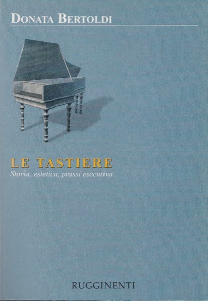 Bertoldi, Donata : Le tastiere. Storia, estetica, prassi esecutiva