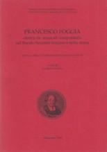 AA.VV. : Atti del Convegno Internazionale di Studi su Francesco Foggia. «Fenice de' musicali compositori nel florido Seicento romano e nella storia»
