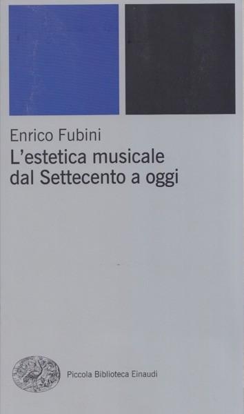 Fubini, E. : L'estetica musicale dal Settecento a oggi