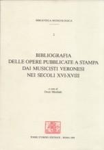 AA.VV. : Bibliografia delle opere pubblicate a stampa dai musicisti veronesi nei secoli XVI-XVIII