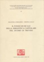 Ferrarese, F. - Gallo, C. : Il fondo musicale dell Biblioteca Capitolare del Duomo di Treviso