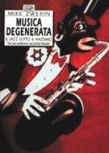 Zwerin, M. : Musica degenerata. Il jazz sotto il nazismo. Con una postfazione sul periodo fascista
