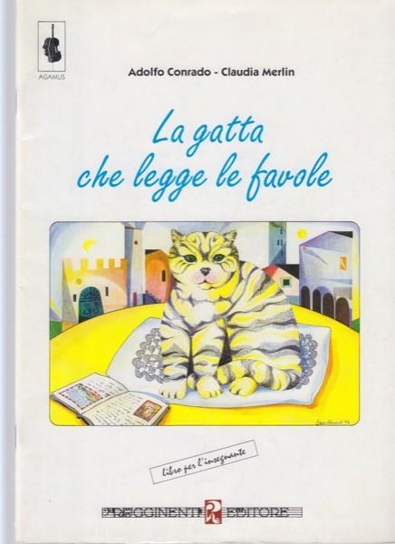 Conrado, A. - Merlin, C. : La gatta che legge le favole. Libro per l'insegnante