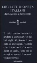 AA.VV. : Libretti d'opera italiani dal Seicento al Novecento. A cura di Giovanna Gronda e Paolo Fabbri