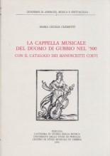 Clementi, M.C. : La cappella musicale del Duomo di Gubbio nel '500 con il catalogo dei manoscritti coevi