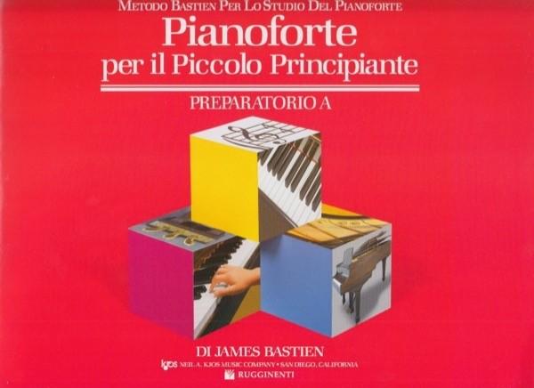 Bastien, J. : Pianoforte per il piccolo principiante. Preparatorio A