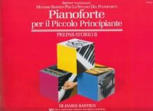 Bastien, James : Pianoforte per il piccolo principiante. Preparatorio B