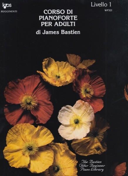 Bastien, J. : Corso di Pianoforte per adulti. Livello 1