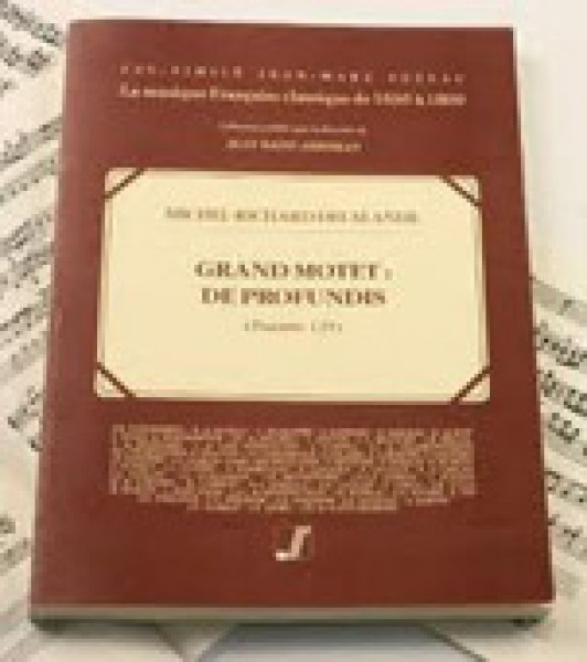Delalande, M.-R. : De Profundis Clamavi (Psaume 129). Grand Motet pour Chœurs, Soli et Orchestre [The facsimile brings together three version of this Motet: the Philidor copy of 1700, the Boyvin edition of 1729 and the Cauvin manuscript of 1741]