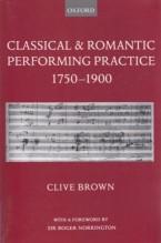 Brown, C. : Classical & Romantic Performing Practice 1750-1900