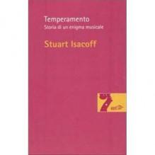 Isacoff, Stuart : Temperamento. Storia di un enigma musicale