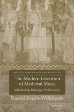 Leech-Wilkinson, D. : The Modern Invention of Medieval Music. Scholarship, Ideology, Performance