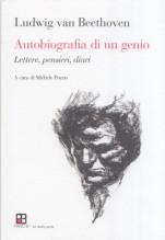 Beethoven, L. v. : Autobiografia di un genio. Lettere, pensieri, diari