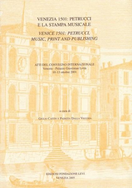 AA.VV. : Venezia 1501: Petrucci e la stampa musicale. Venice 1501: Petrucci, Music, Print and Publishing