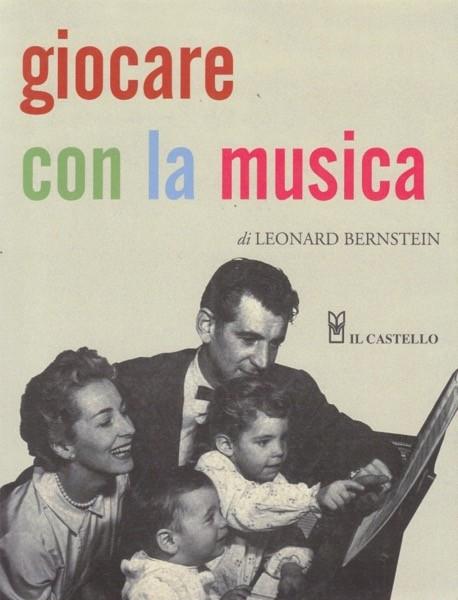 Bernstein, Leonard : Giocare con la musica