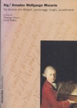 AA.VV. : Sig.r Amadeo Wolfgango Mozarte. Da Verona con Mozart: personaggi, luoghi, accadimenti. A cura di G. Ferrari e M. Ruffini