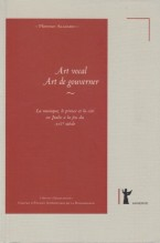 Alazard, Florence : Art vocal. Art de gouverner. La musique, le prince et la cité en Italie à la fin du XVI siècle