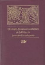 AA.VV. : Florilegio de romances Sefardìes de la diaspora (Una Coleccion Malagueña). Ediciòn crìtica y anotada por Oro Anahory Librowicz