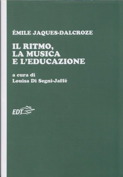 Jaques-Dalcroze, E. : Il ritmo, la musica e l'educazione