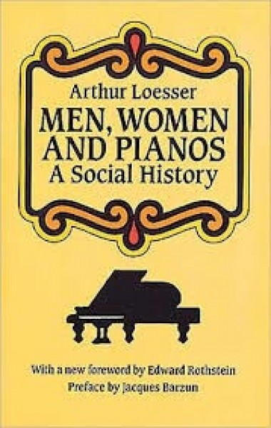 Loesser, A. : Men, Women, and Pianos. A Social History