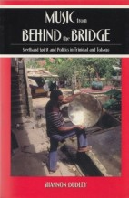 Dudley, S. : Music from Behind the Bridge. Steelband Spirit and Politics in Trinidad Tobago