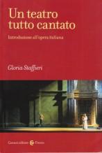 Staffieri, G. : Un teatro tutto cantato. Introduzione all'opera italiana
