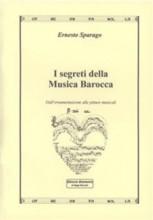 Sparago, E. : I segreti della Musica Barocca